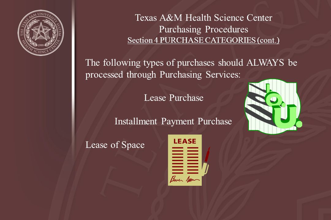Texas A&M Health Science Center Purchasing Procedures Section 4 PURCHASE CATEGORIES (cont.) The following types of purchases should ALWAYS be processe