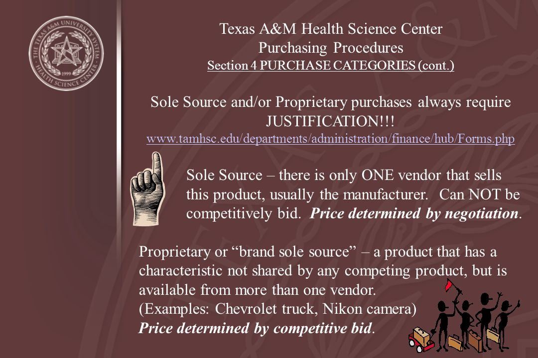 Texas A&M Health Science Center Purchasing Procedures Section 4 PURCHASE CATEGORIES (cont.) Sole Source and/or Proprietary purchases always require JU