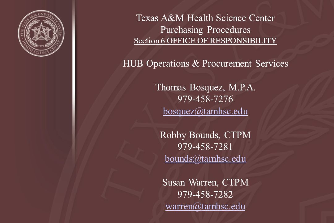 Texas A&M Health Science Center Purchasing Procedures Section 6 OFFICE OF RESPONSIBILITY HUB Operations & Procurement Services Thomas Bosquez, M.P.A.