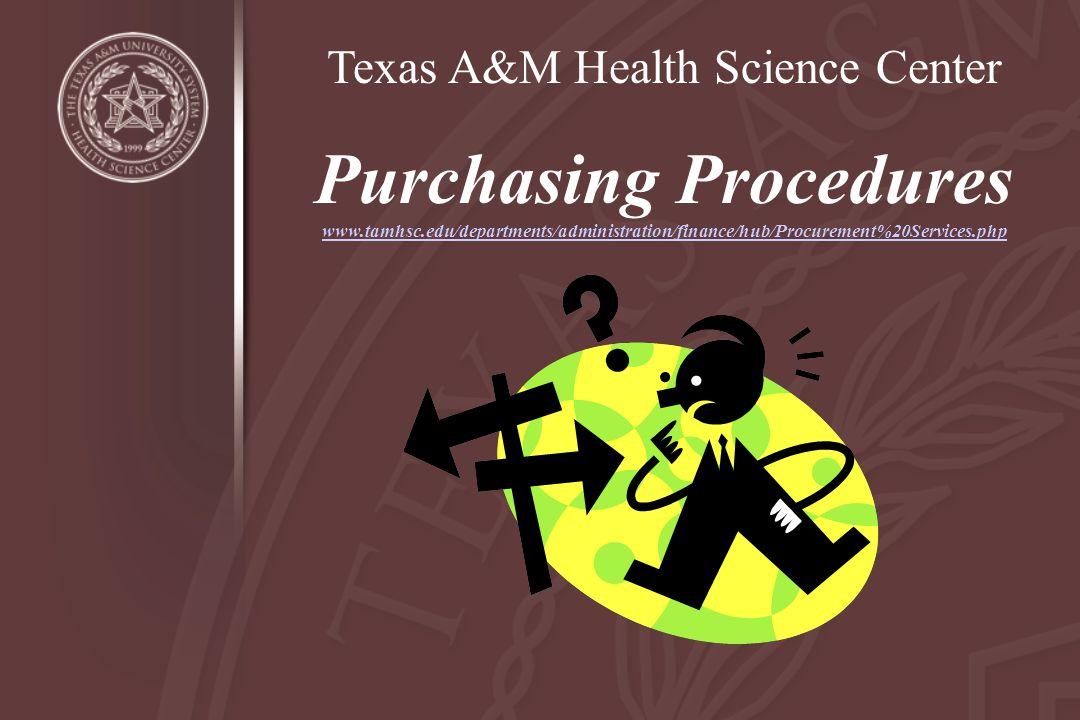 Texas A&M Health Science Center Purchasing Procedures www.tamhsc.edu/departments/administration/finance/hub/Procurement%20Services.php