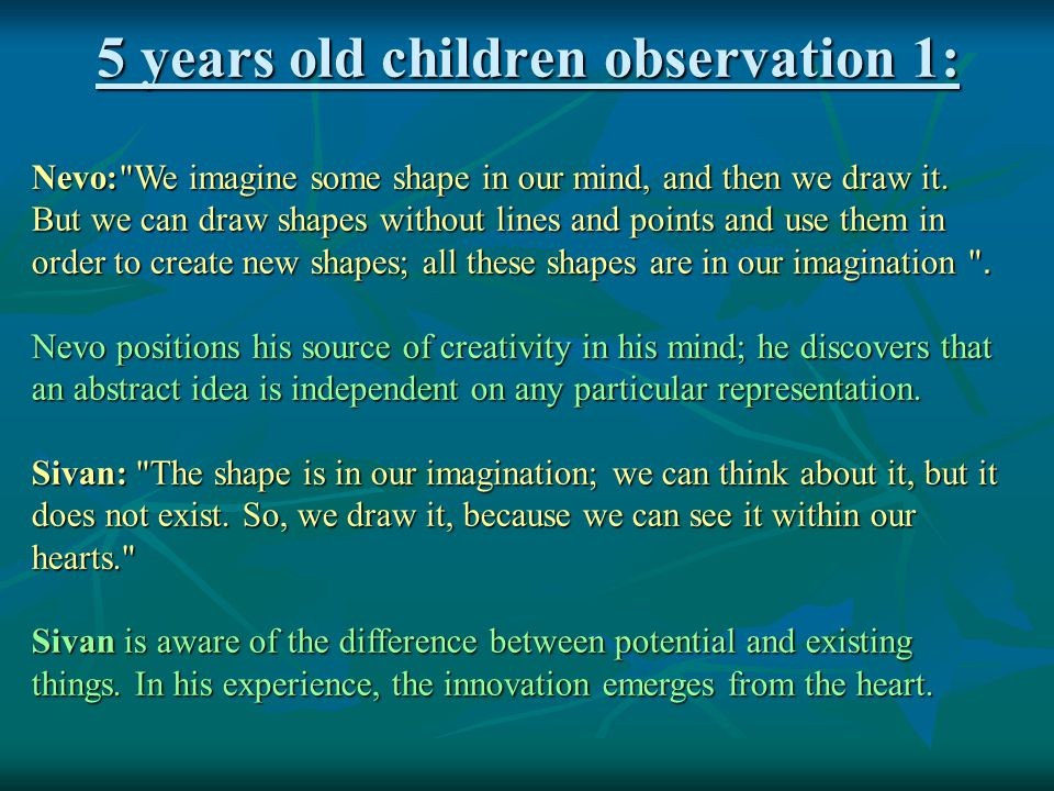 5 years old children observation 1: Nevo: We imagine some shape in our mind, and then we draw it.
