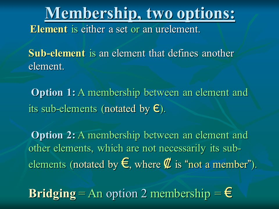 Membership, two options: Element is either a set or an urelement.