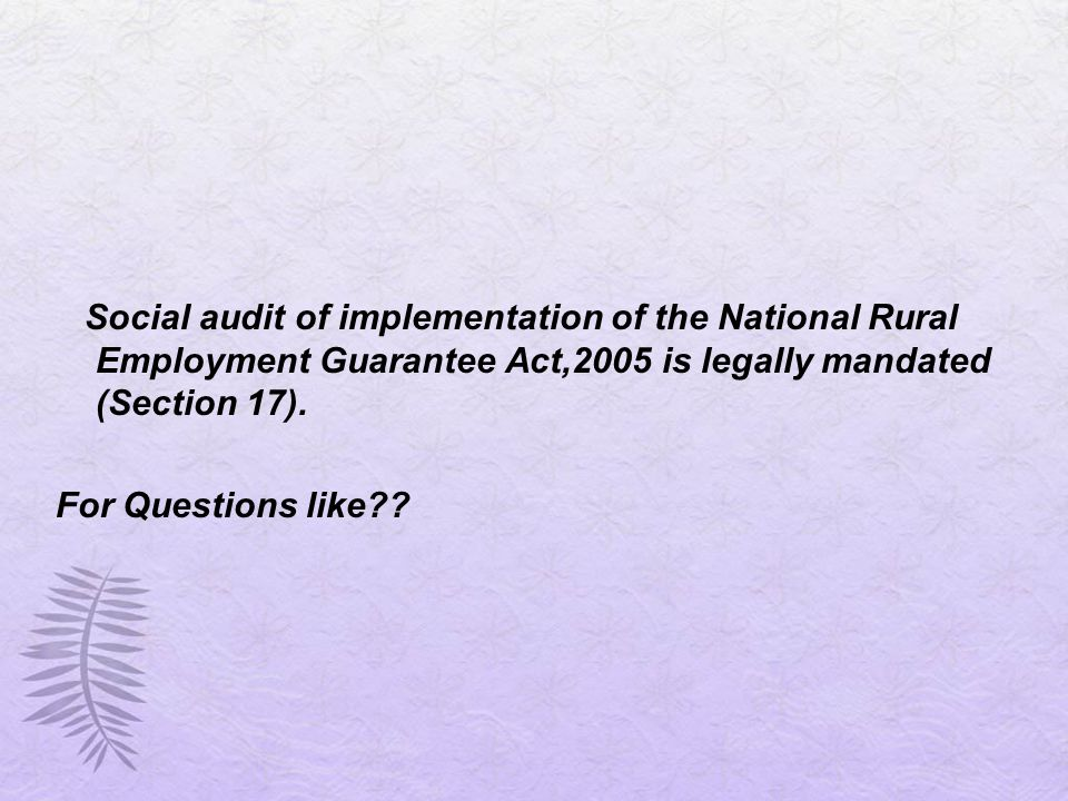 Social audit of implementation of the National Rural Employment Guarantee Act,2005 is legally mandated (Section 17).