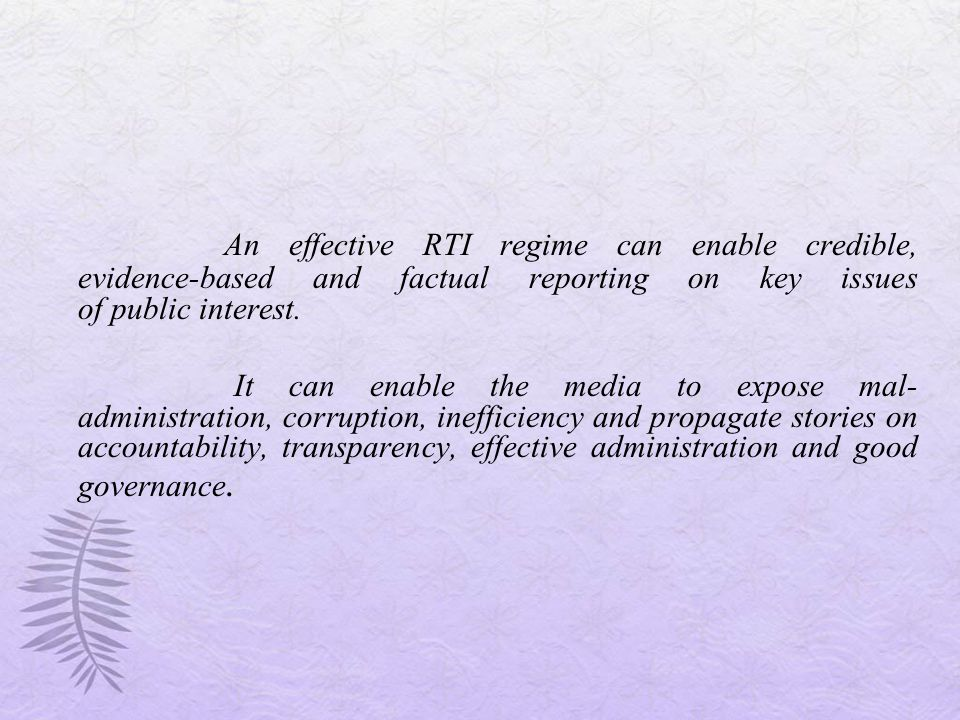 An effective RTI regime can enable credible, evidence-based and factual reporting on key issues of public interest.