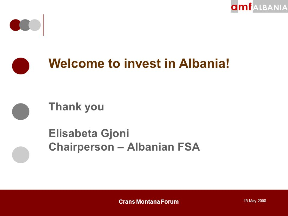 15 May 2008 Crans Montana Forum Welcome to invest in Albania.