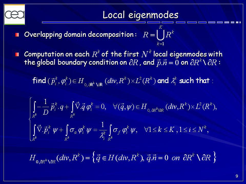 9 Local eigenmodes Overlapping domain decomposition : Computation on each of the first local eigenmodes with the global boundary condition on, and on \ :