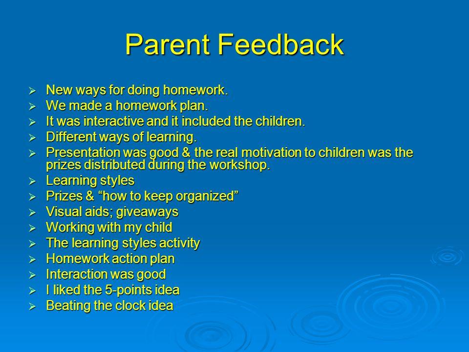 Parent Feedback  New ways for doing homework.  We made a homework plan.