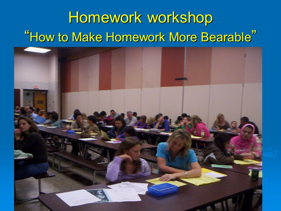 "Homework workshop "" How to Make Homework More Bearable """