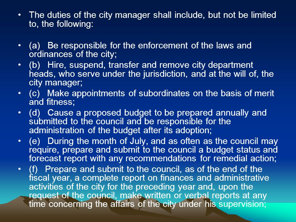 The duties of the city manager shall include, but not be limited to, the following: (a) Be responsible for the enforcement of the laws and ordinances
