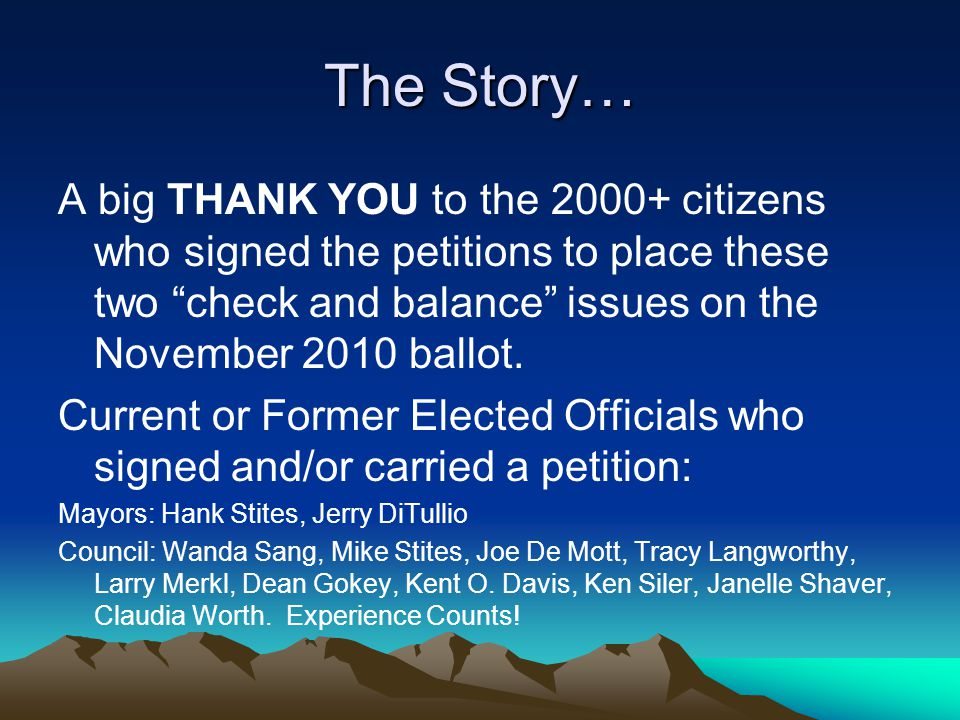 "The Story… A big THANK YOU to the 2000+ citizens who signed the petitions to place these two ""check and balance"" issues on the November 2010 ballot. C"
