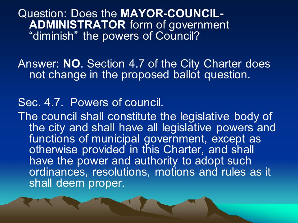 Question: Does the MAYOR-COUNCIL- ADMINISTRATOR form of government diminish the powers of Council.