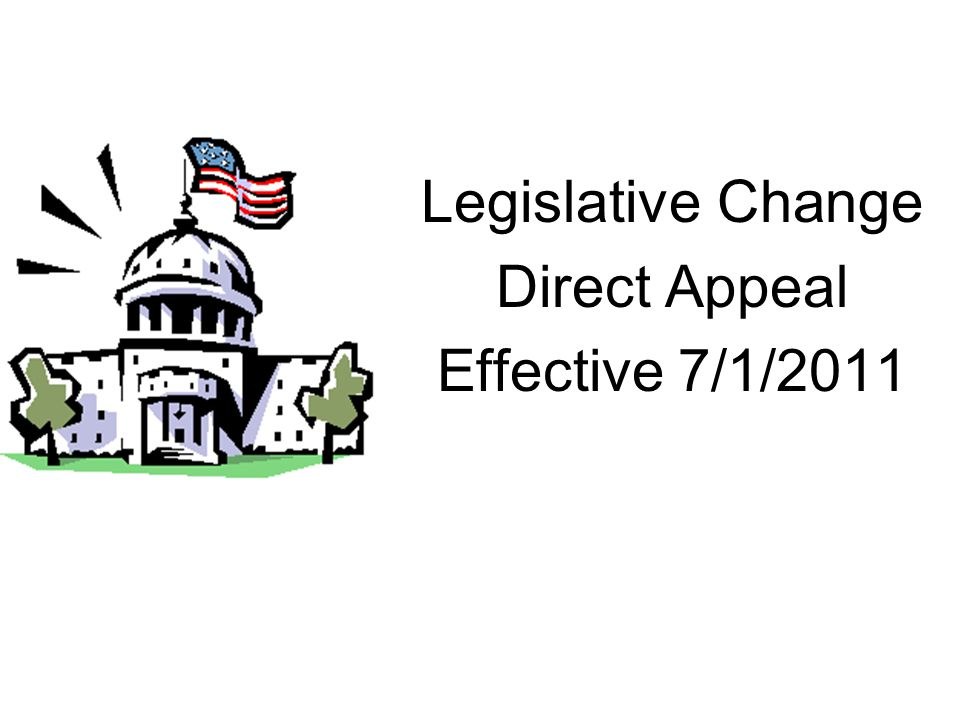 Legislative Change Direct Appeal Effective 7/1/2011
