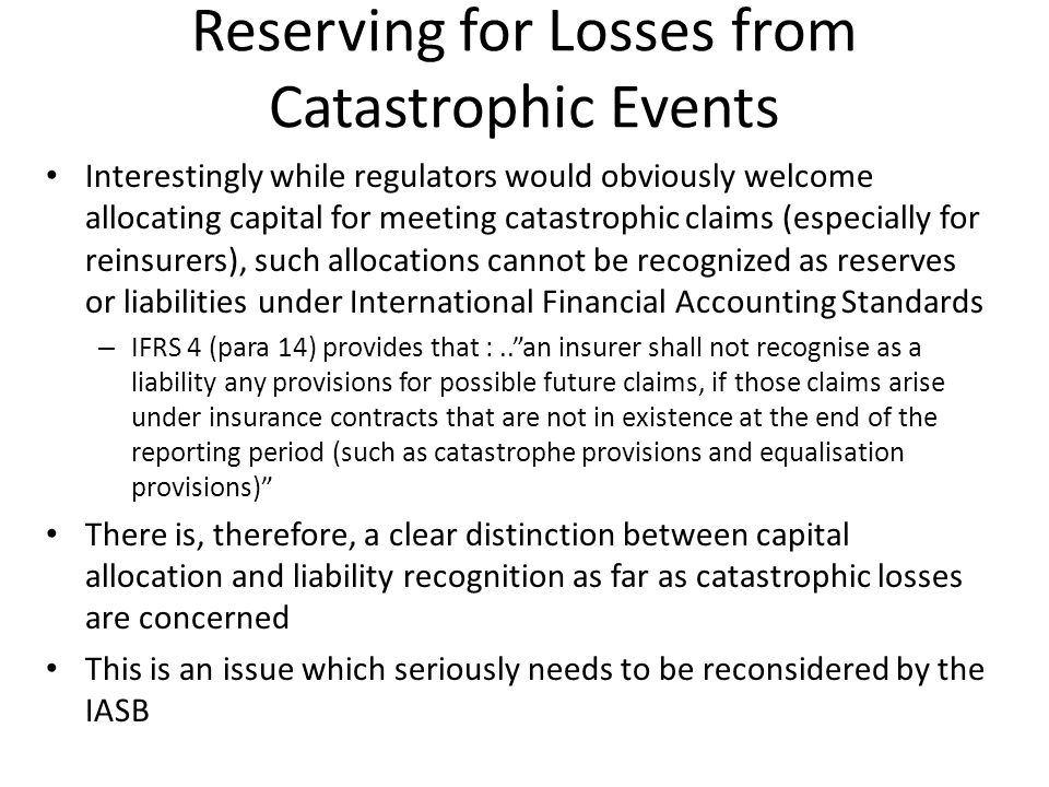 Reserving for Losses from Catastrophic Events Interestingly while regulators would obviously welcome allocating capital for meeting catastrophic claim