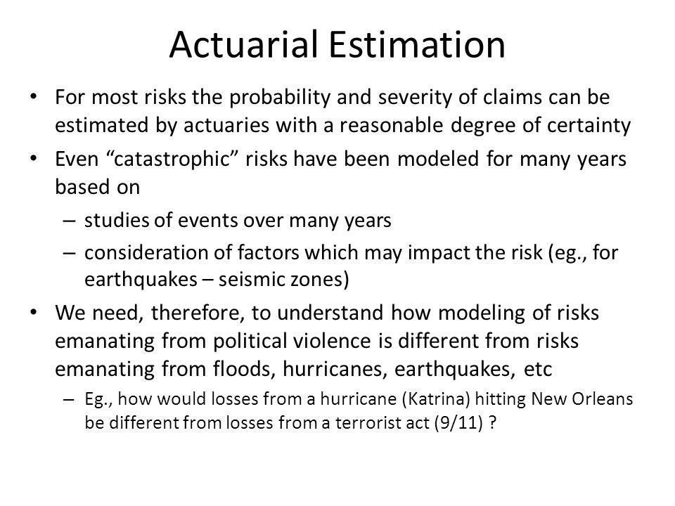 "Actuarial Estimation For most risks the probability and severity of claims can be estimated by actuaries with a reasonable degree of certainty Even ""c"
