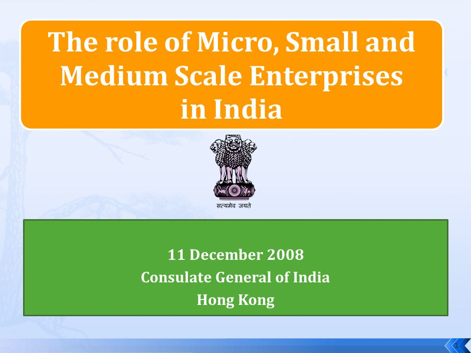 The role of Micro, Small and Medium Scale Enterprises in India 11 December 2008 Consulate General of India Hong Kong 1