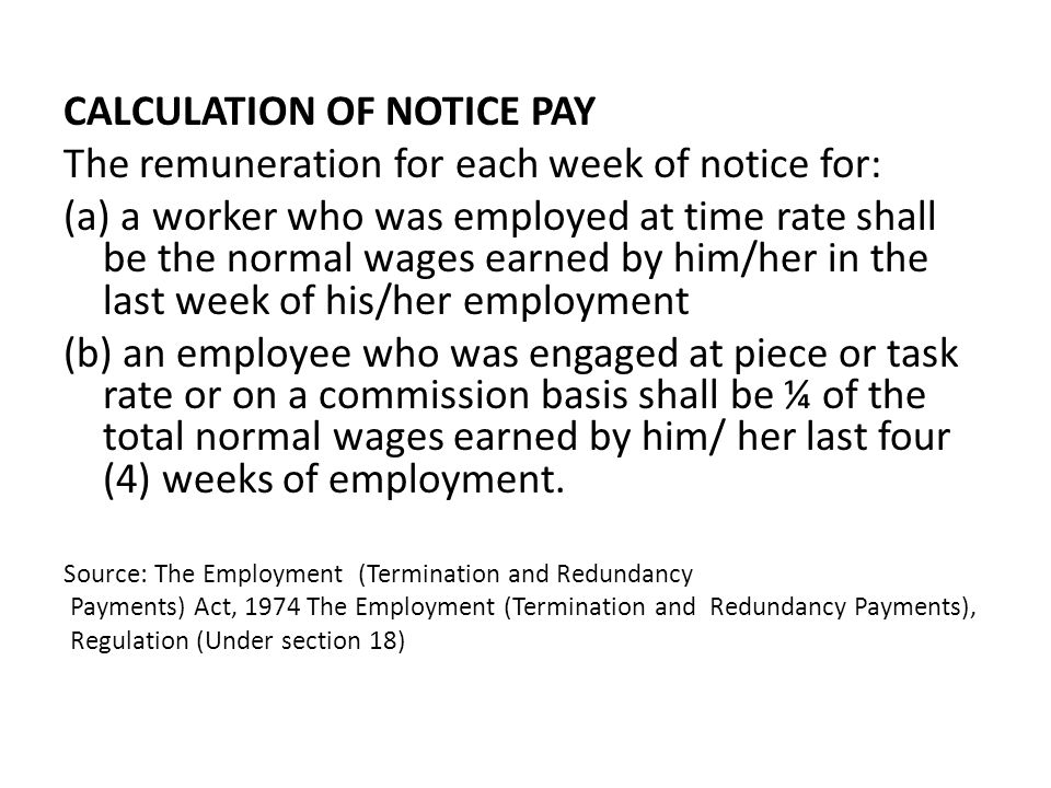 CALCULATION OF NOTICE PAY The remuneration for each week of notice for: (a) a worker who was employed at time rate shall be the normal wages earned by