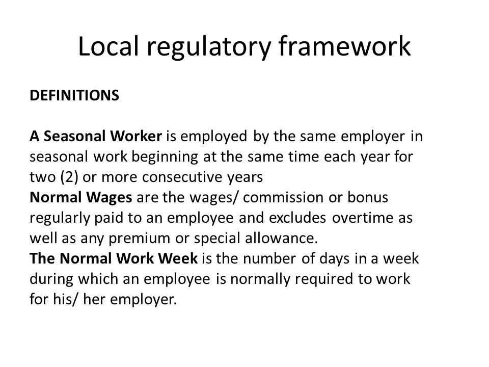 Local regulatory framework DEFINITIONS A Seasonal Worker is employed by the same employer in seasonal work beginning at the same time each year for tw
