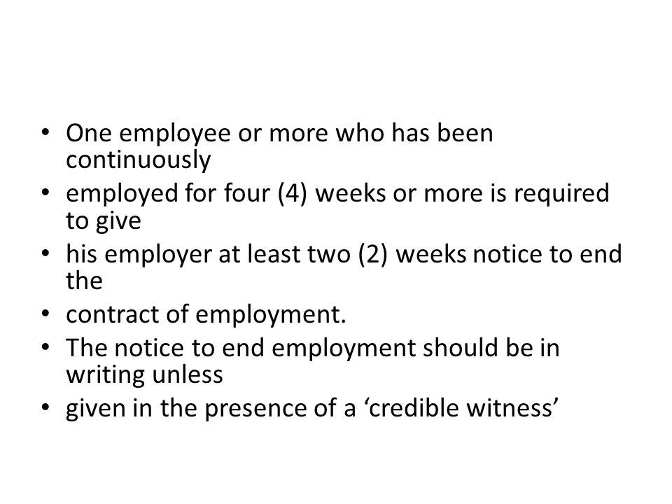 One employee or more who has been continuously employed for four (4) weeks or more is required to give his employer at least two (2) weeks notice to e