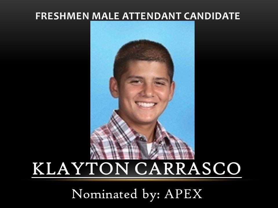 FRESHMEN MALE ATTENDANT CANDIDATE KLAYTON CARRASCO Nominated by: APEX