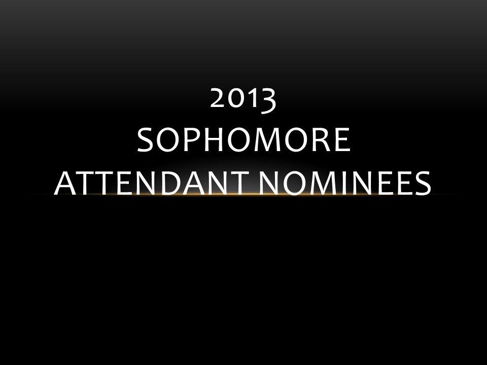 2013 SOPHOMORE ATTENDANT NOMINEES