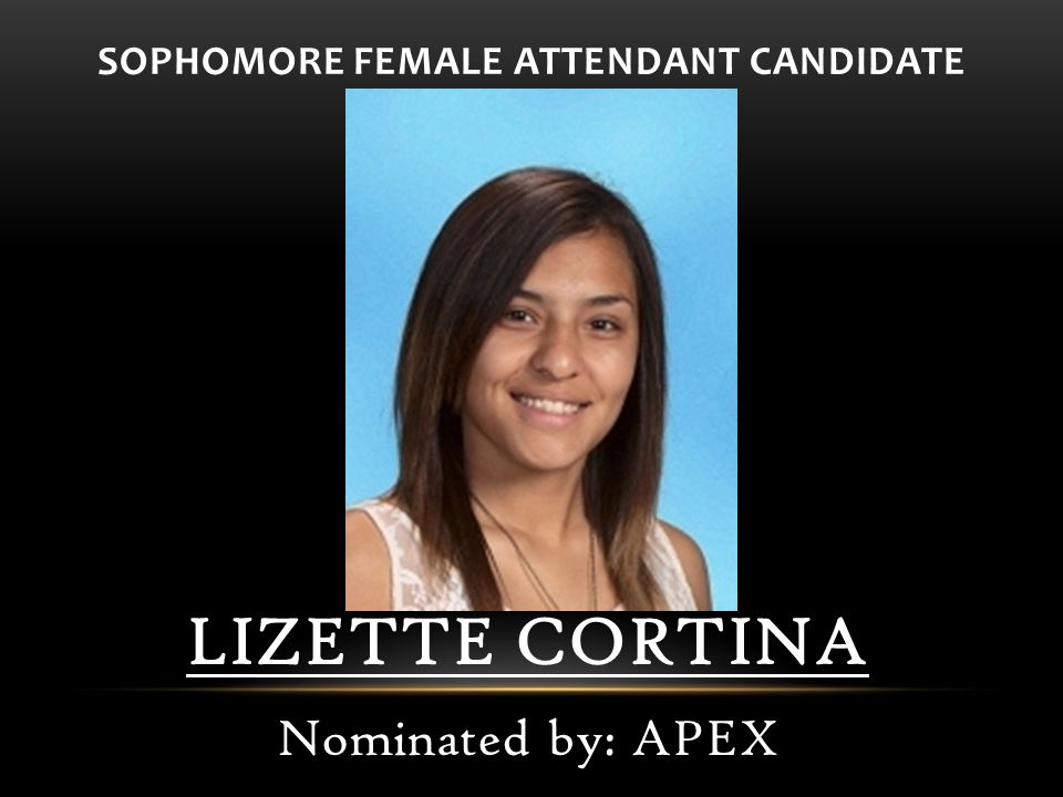 SOPHOMORE FEMALE ATTENDANT CANDIDATE LIZETTE CORTINA Nominated by: APEX