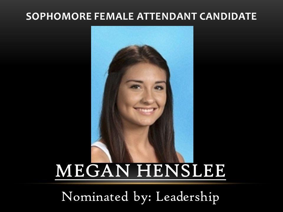 SOPHOMORE FEMALE ATTENDANT CANDIDATE MEGAN HENSLEE Nominated by: Leadership