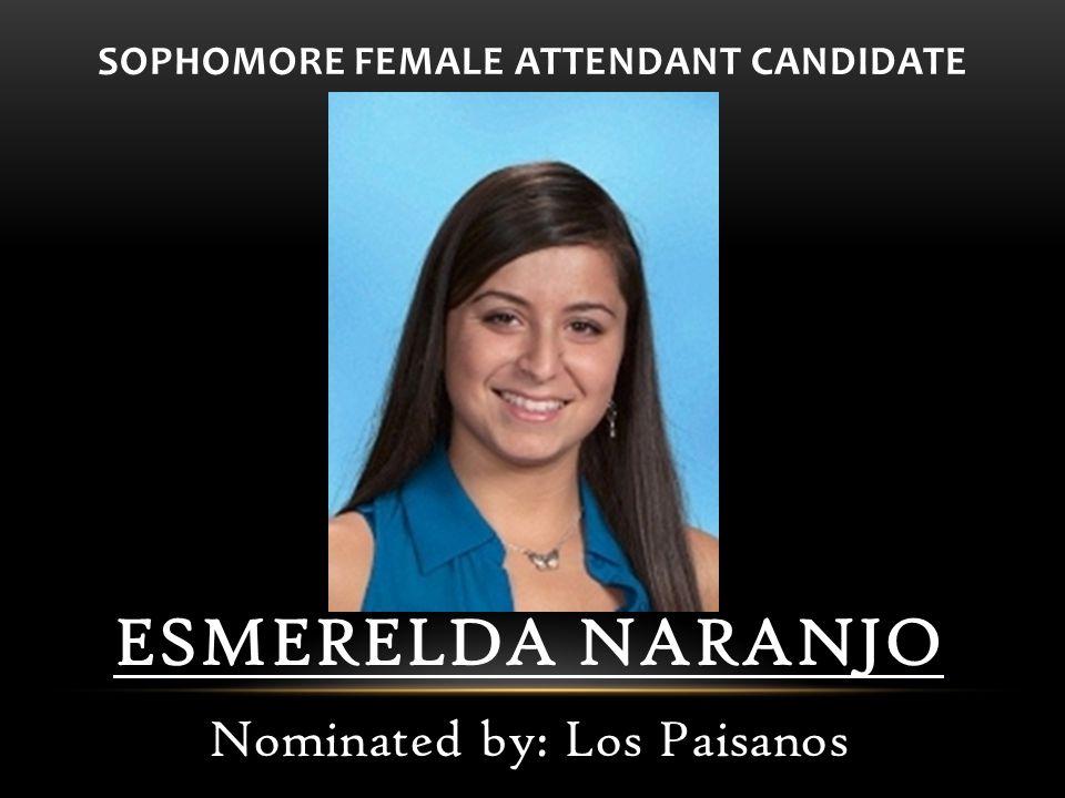 SOPHOMORE FEMALE ATTENDANT CANDIDATE ESMERELDA NARANJO Nominated by: Los Paisanos