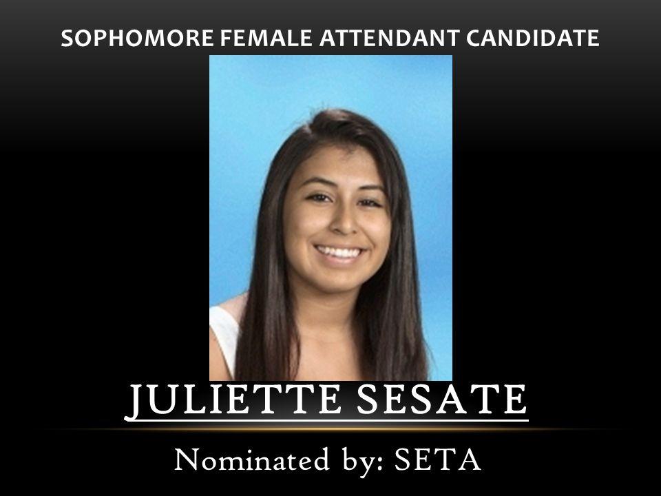 SOPHOMORE FEMALE ATTENDANT CANDIDATE JULIETTE SESATE Nominated by: SETA