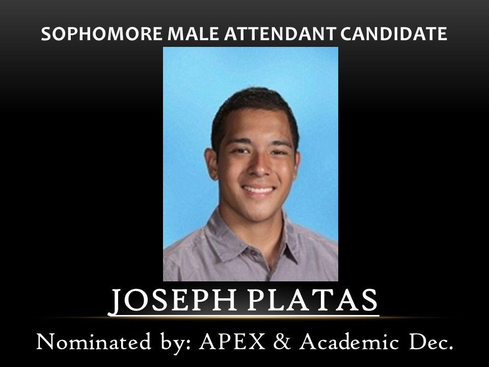 SOPHOMORE MALE ATTENDANT CANDIDATE JOSEPH PLATAS Nominated by: APEX & Academic Dec.