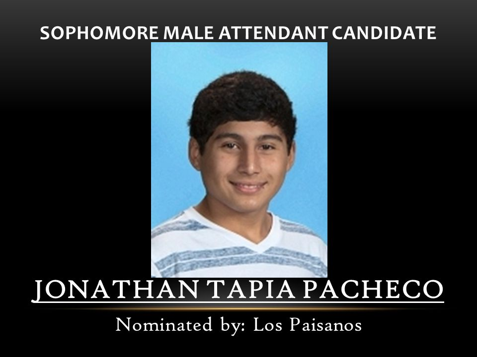 SOPHOMORE MALE ATTENDANT CANDIDATE JONATHAN TAPIA PACHECO Nominated by: Los Paisanos