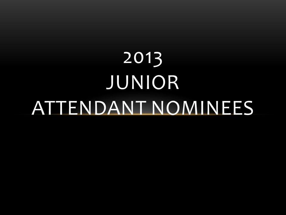 2013 JUNIOR ATTENDANT NOMINEES