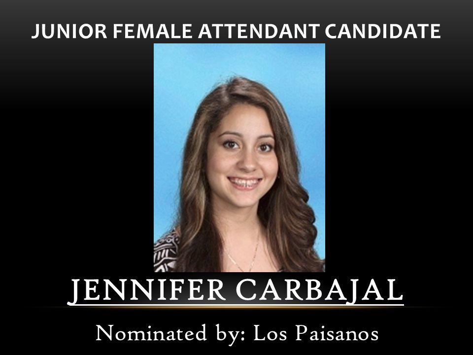 JUNIOR FEMALE ATTENDANT CANDIDATE JENNIFER CARBAJAL Nominated by: Los Paisanos