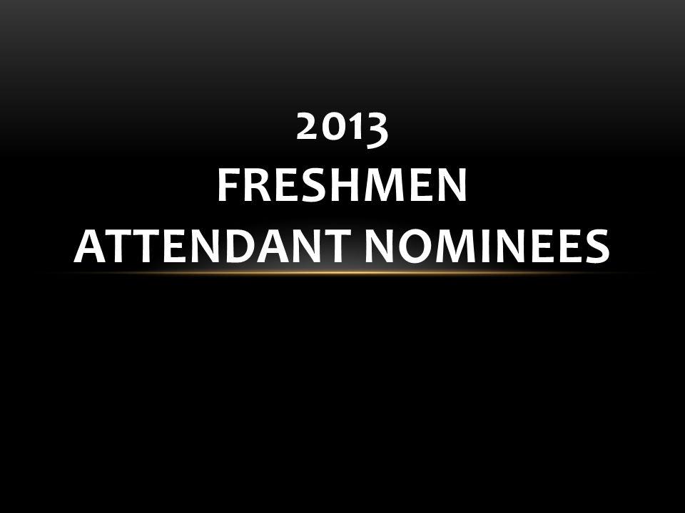 2013 FRESHMEN ATTENDANT NOMINEES