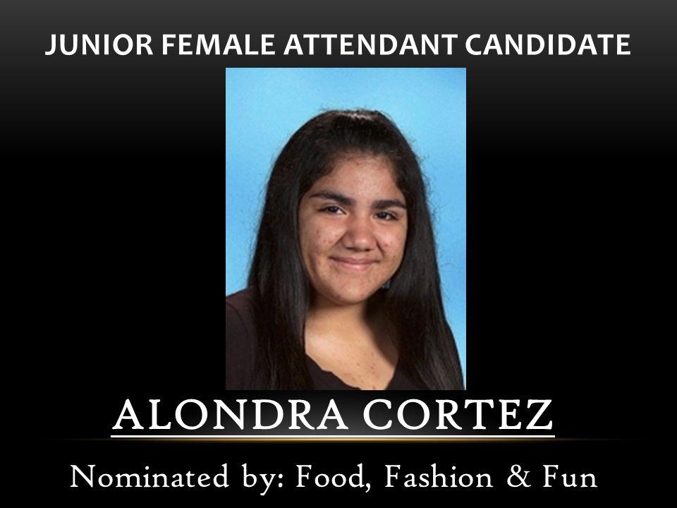 ALONDRA CORTEZ Nominated by: Food, Fashion & Fun JUNIOR FEMALE ATTENDANT CANDIDATE