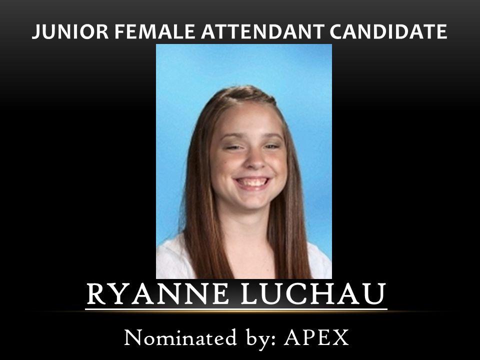 RYANNE LUCHAU Nominated by: APEX JUNIOR FEMALE ATTENDANT CANDIDATE