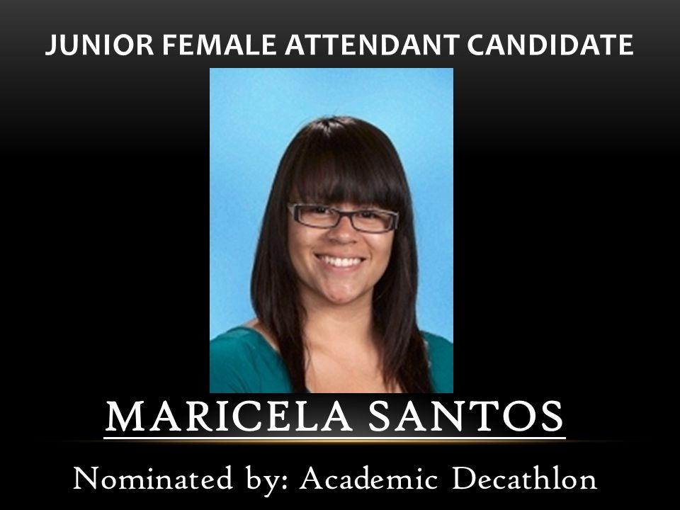 MARICELA SANTOS Nominated by: Academic Decathlon JUNIOR FEMALE ATTENDANT CANDIDATE