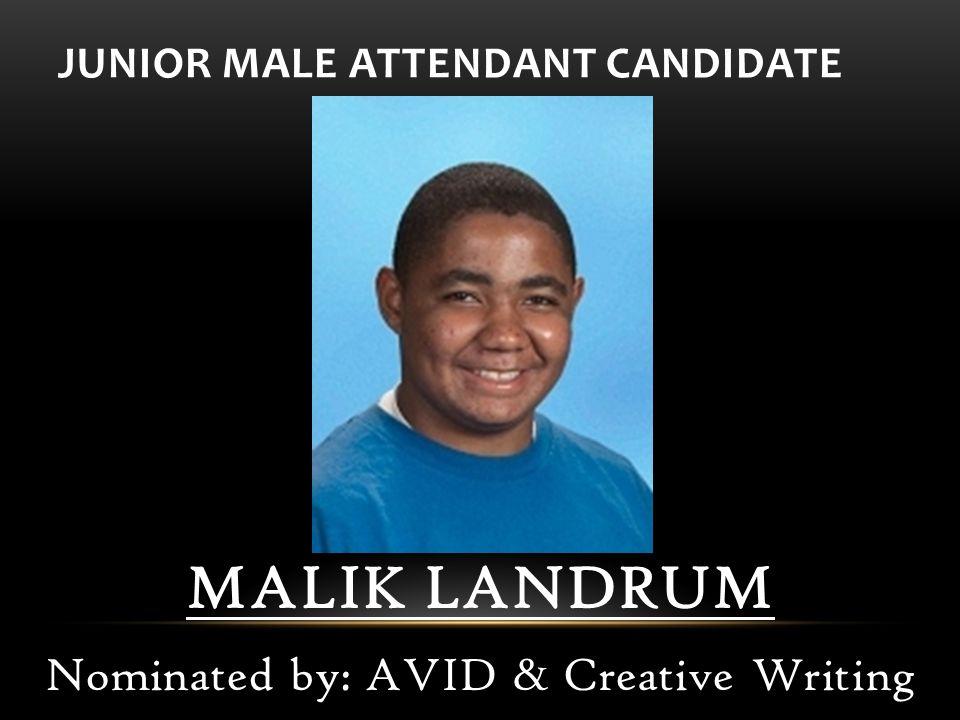 JUNIOR MALE ATTENDANT CANDIDATE MALIK LANDRUM Nominated by: AVID & Creative Writing
