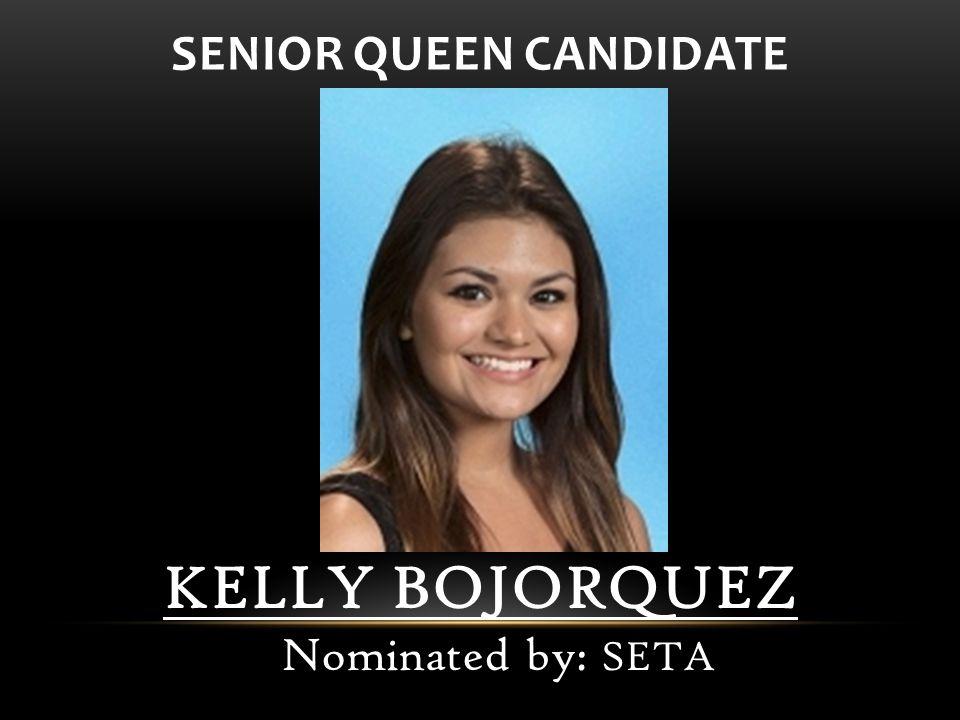 KELLY BOJORQUEZ Nominated by: SETA SENIOR QUEEN CANDIDATE