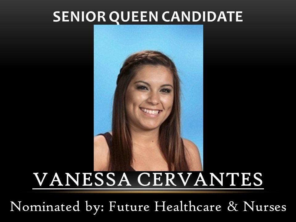 VANESSA CERVANTES Nominated by: Future Healthcare & Nurses SENIOR QUEEN CANDIDATE