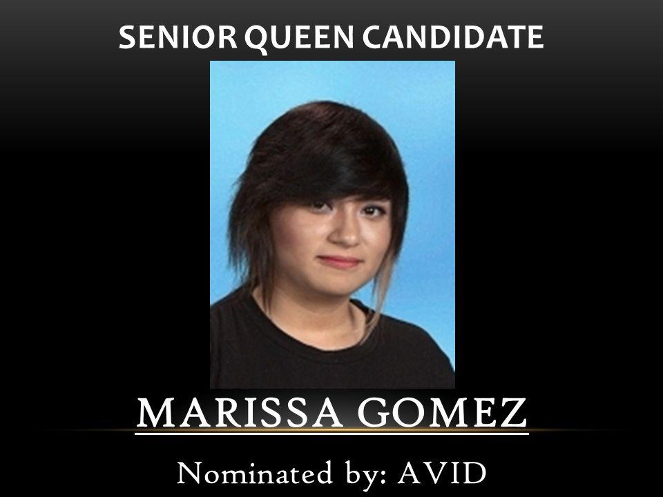 MARISSA GOMEZ Nominated by: AVID SENIOR QUEEN CANDIDATE