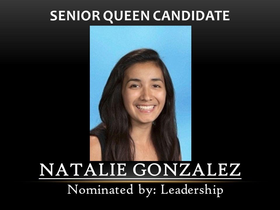 NATALIE GONZALEZ Nominated by: Leadership SENIOR QUEEN CANDIDATE