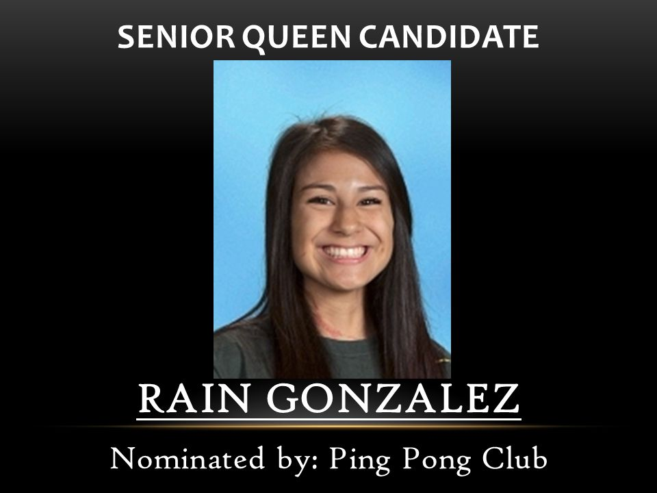 RAIN GONZALEZ Nominated by: Ping Pong Club SENIOR QUEEN CANDIDATE