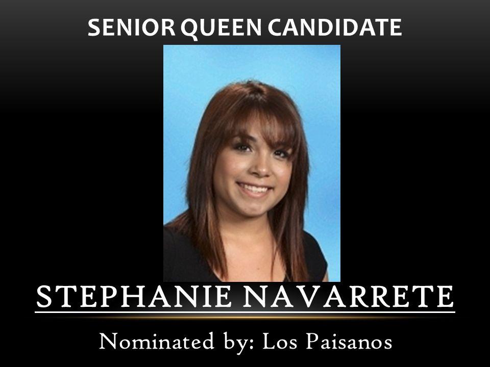 STEPHANIE NAVARRETE Nominated by: Los Paisanos SENIOR QUEEN CANDIDATE