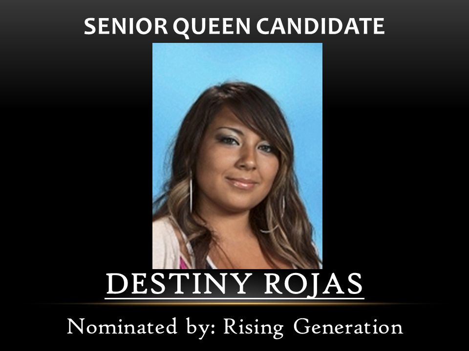 DESTINY ROJAS Nominated by: Rising Generation SENIOR QUEEN CANDIDATE