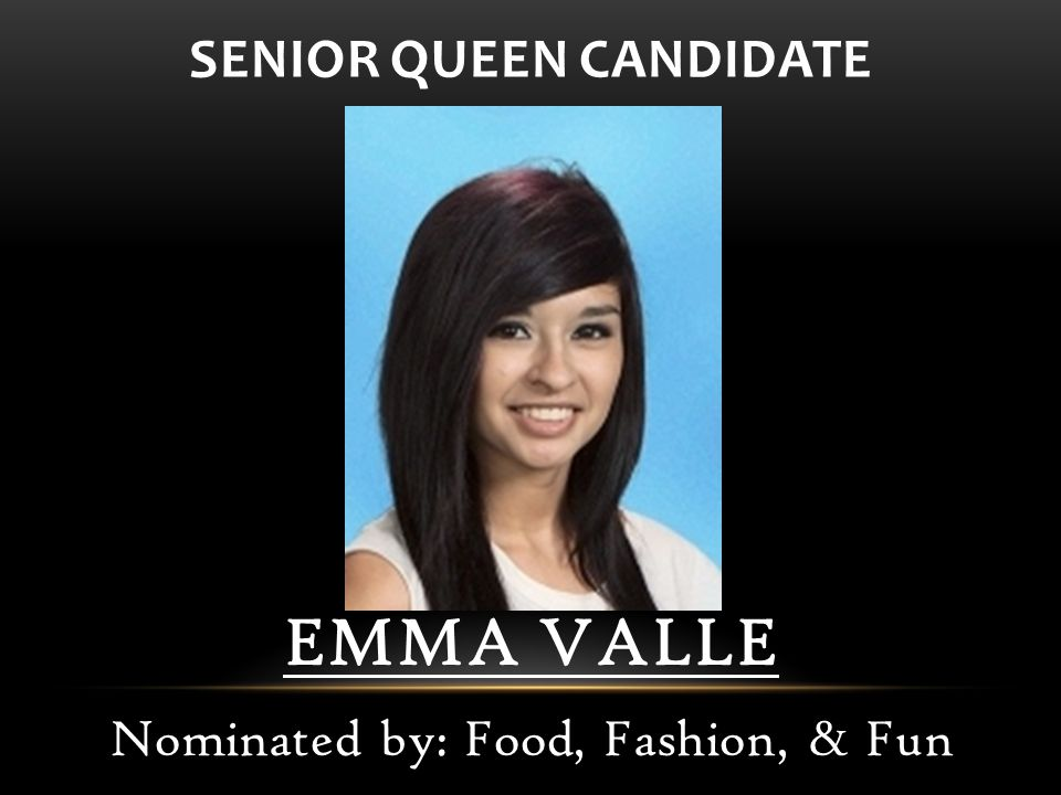 EMMA VALLE Nominated by: Food, Fashion, & Fun SENIOR QUEEN CANDIDATE