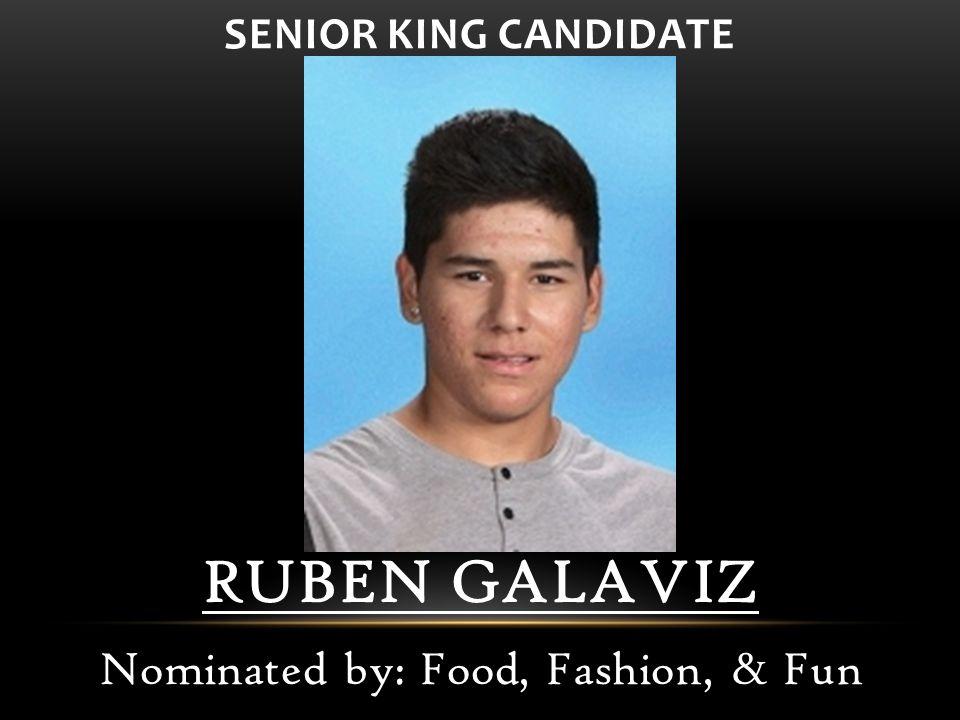 SENIOR KING CANDIDATE RUBEN GALAVIZ Nominated by: Food, Fashion, & Fun