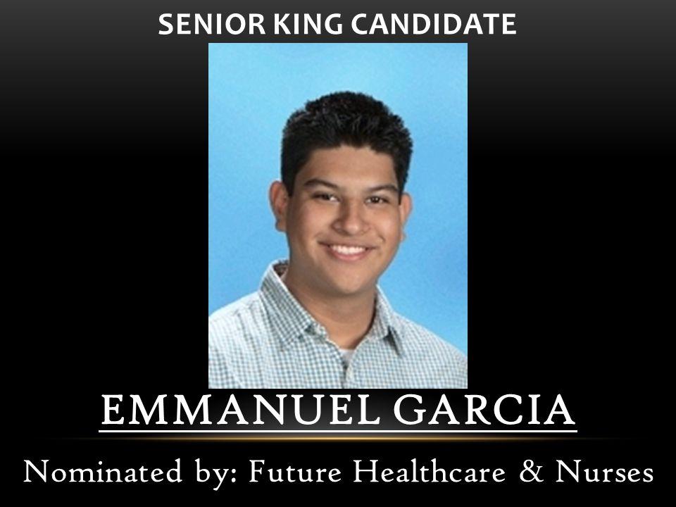 EMMANUEL GARCIA Nominated by: Future Healthcare & Nurses SENIOR KING CANDIDATE
