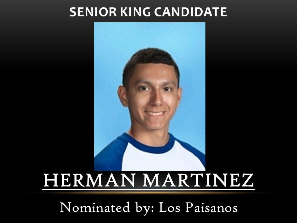 HERMAN MARTINEZ Nominated by: Los Paisanos SENIOR KING CANDIDATE