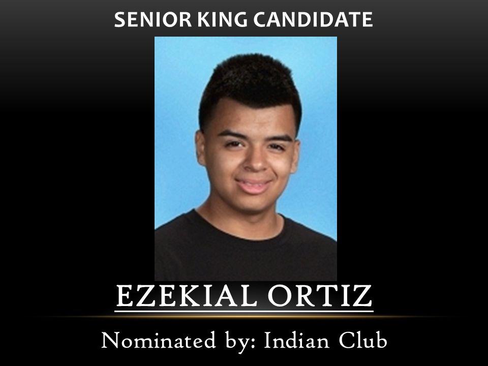 EZEKIAL ORTIZ Nominated by: Indian Club SENIOR KING CANDIDATE
