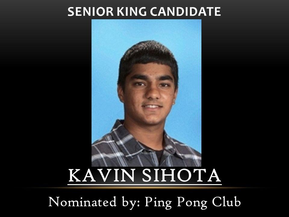 KAVIN SIHOTA Nominated by: Ping Pong Club SENIOR KING CANDIDATE